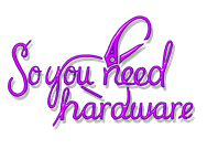 So You Need Hardware